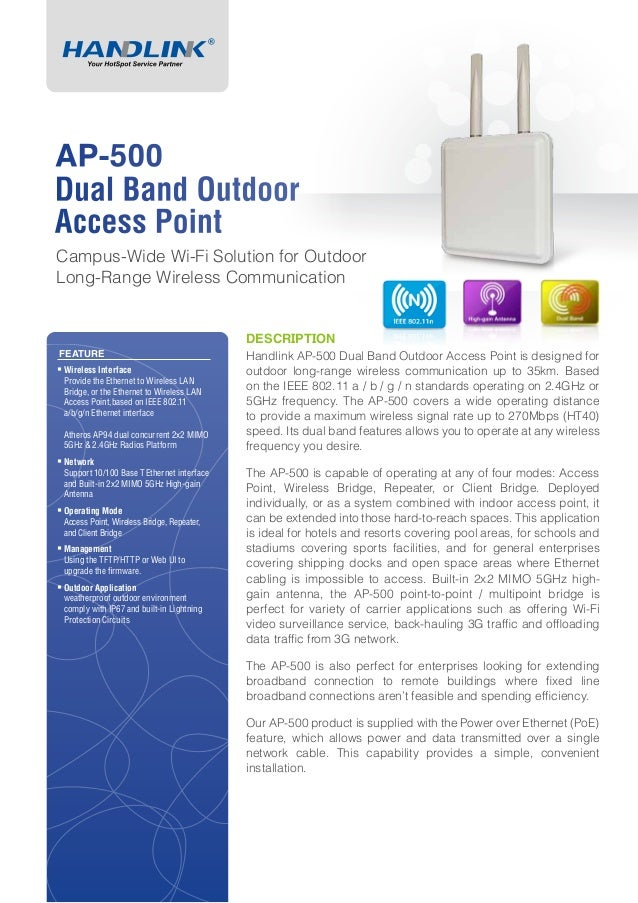DESCRIPTIONHandlink AP-500 Dual Band Outdoor Access Point is designed foroutdoor long-range wireless communication up to 3...