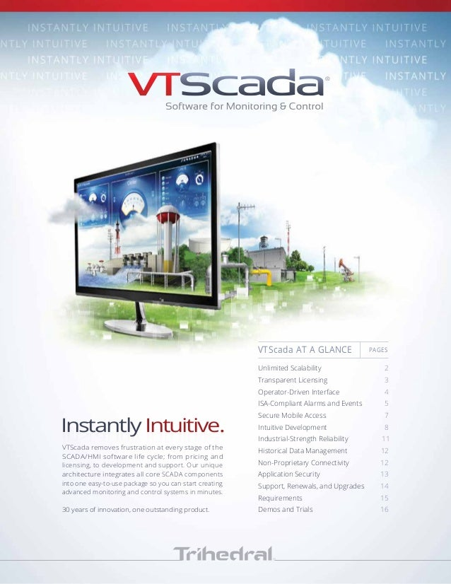 Instantly Intuitive.Instantly Intuitive. VTScada removes frustration at every stage of the SCADA/HMI software life cycle; ...