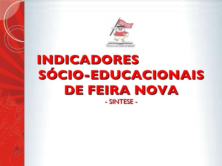 INDICADORES  SÓCIO-EDUCACIONAIS DE FEIRA NOVA - SINTESE -
