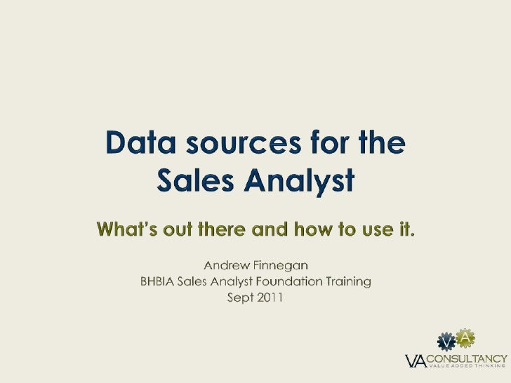 Data sources for the Sales Analyst<br />What's out there and how to use it.<br />Andrew Finnegan<br />BHBIA Sales Analyst ...