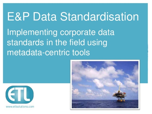 E&P data management: Implementing data standards