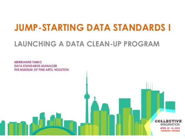 JUMP-STARTING DATA STANDARDS ILAUNCHING A DATA CLEAN-UP PROGRAMMERRIANNE TIMKODATA STANDARDS MANAGERTHE MUSEUM OF FINE ART...