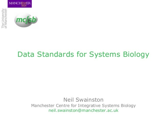 Data Standards for Systems Biology Neil Swainston Manchester Centre for Integrative Systems Biology neil.swainston@manches...