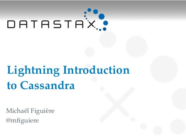 Lightning Introductionto CassandraMichaël Figuière@mfiguiere