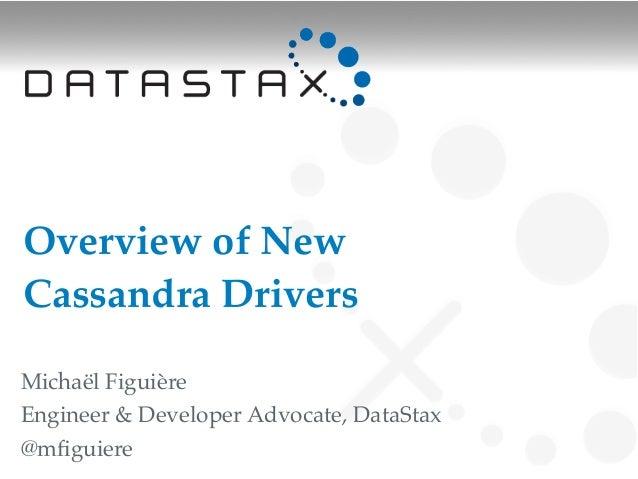 Overview of NewCassandra DriversMichaël FiguièreEngineer & Developer Advocate, DataStax@mfiguiere
