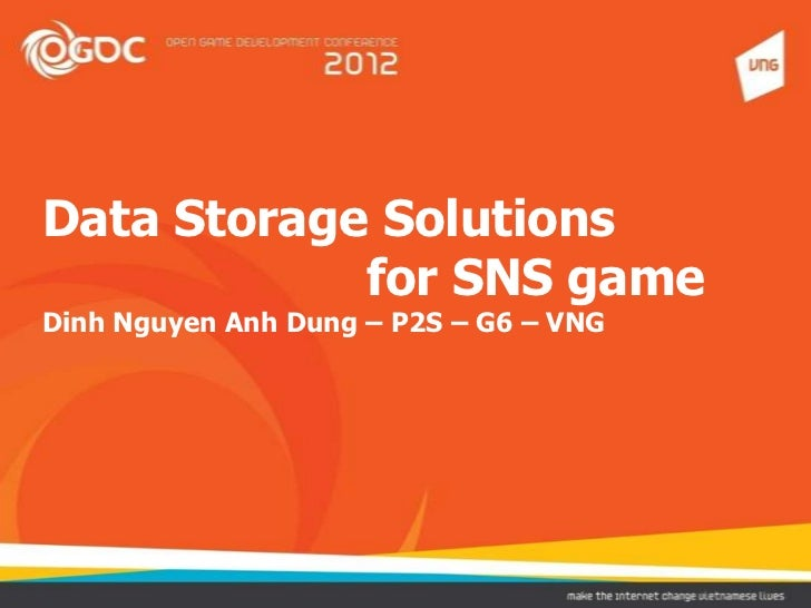 Data Storage Solutions            for SNS gameDinh Nguyen Anh Dung – P2S – G6 – VNG