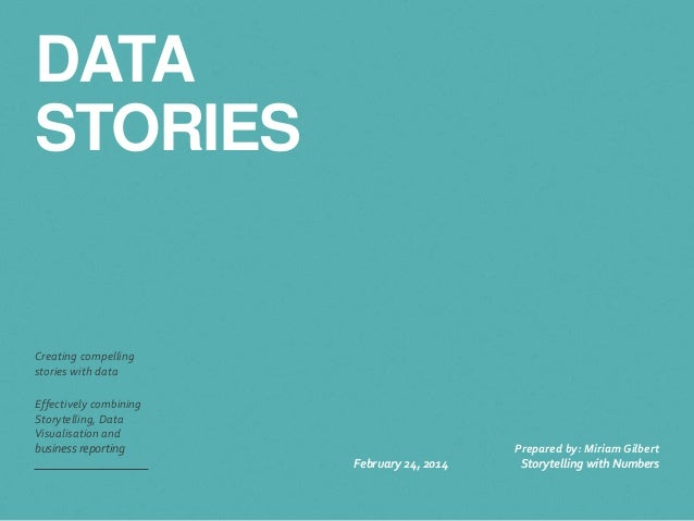 DATA  STORIES  Creating compelling  stories with data  Effectively combining  Storytelling, Data  Visualisation and  busin...