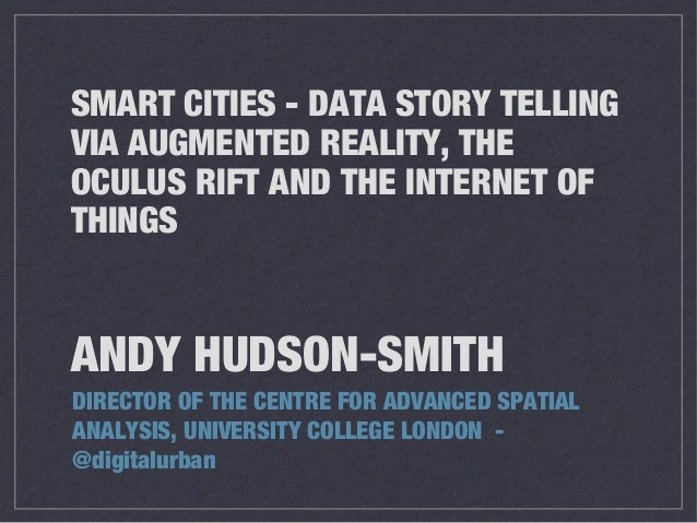 ANDY HUDSON-SMITH DIRECTOR OF THE CENTRE FOR ADVANCED SPATIAL ANALYSIS, UNIVERSITY COLLEGE LONDON - @digitalurban SMART CI...