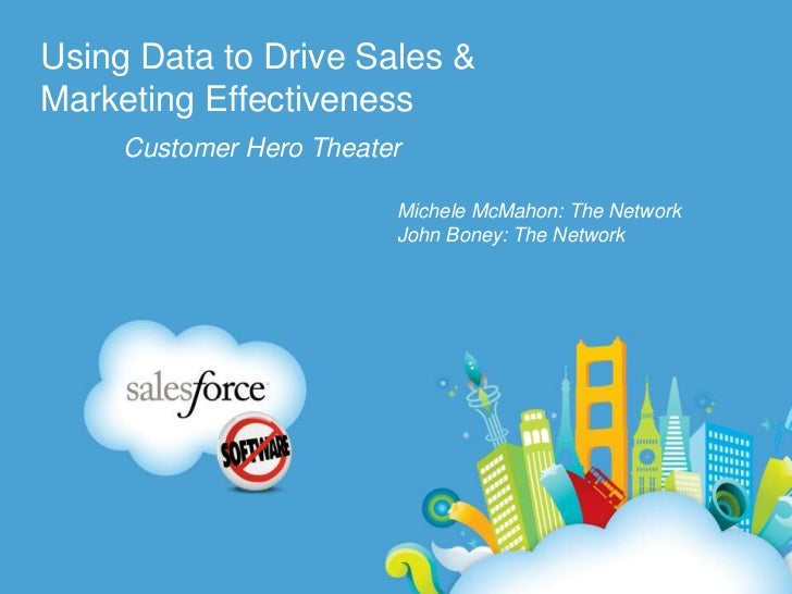 Using Data to Drive Sales & Marketing Effectiveness<br />Customer Hero Theater<br />Michele McMahon: The Network<br />John...