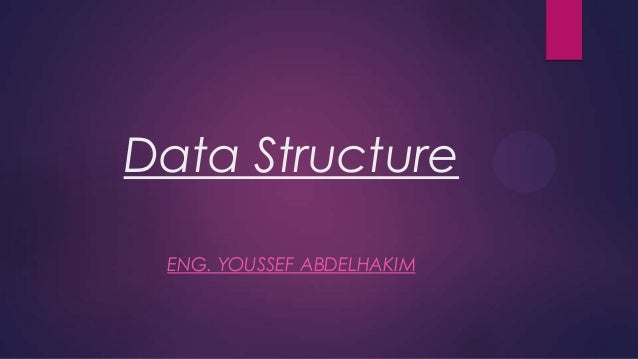 Data Structure ENG. YOUSSEF ABDELHAKIM