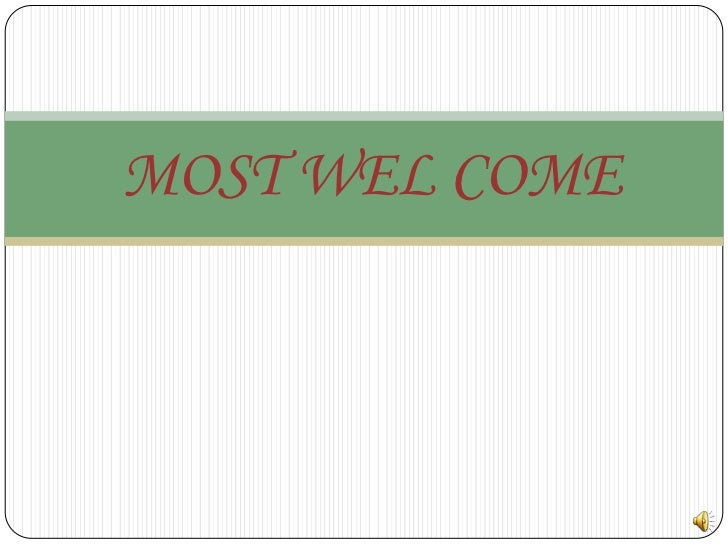 MOST WEL COME<br />