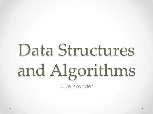 Data Structures and Algorithms Julie Iskander