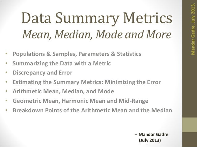 Data Summary Metrics Mean, Median, Mode and More • Populations & Samples, Parameters & Statistics • Summarizing the Data w...