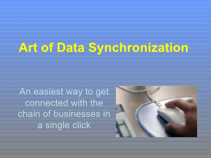 Art of Data Synchronization   An easiest way to get connected with the chain of businesses in a single click