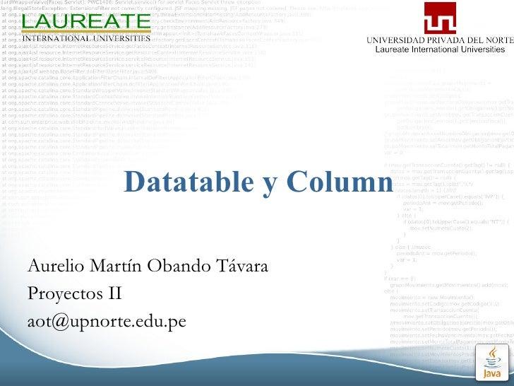 Datatable y Column Aurelio Martín Obando Távara Proyectos II [email_address]