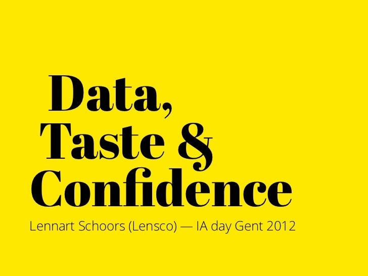 Data,Taste &ConfidenceLennart Schoors (Lensco) — IA day Gent 2012