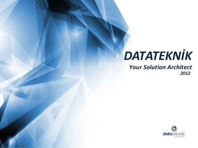 DATATEKNİKYour Solution Architect                  2012