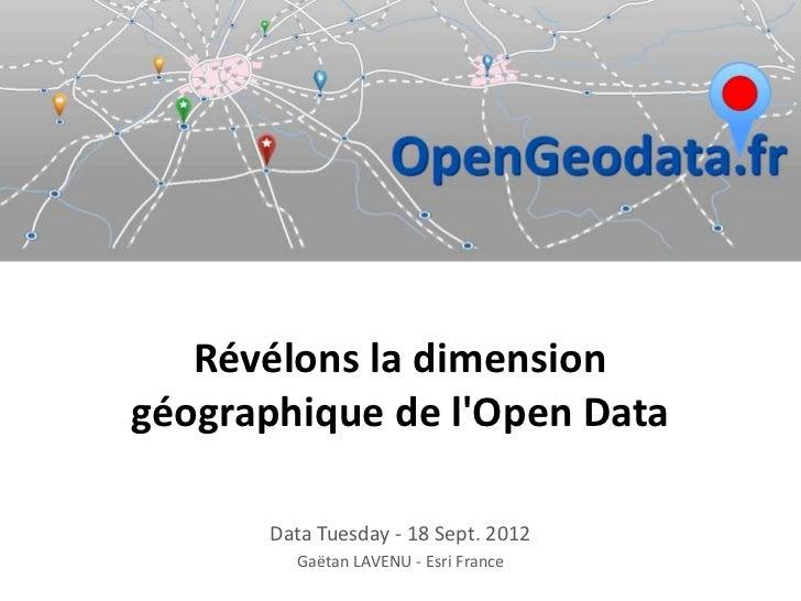 Révélons la dimensiongéographique de lOpen Data      Data Tuesday - 18 Sept. 2012        Gaëtan LAVENU - Esri France