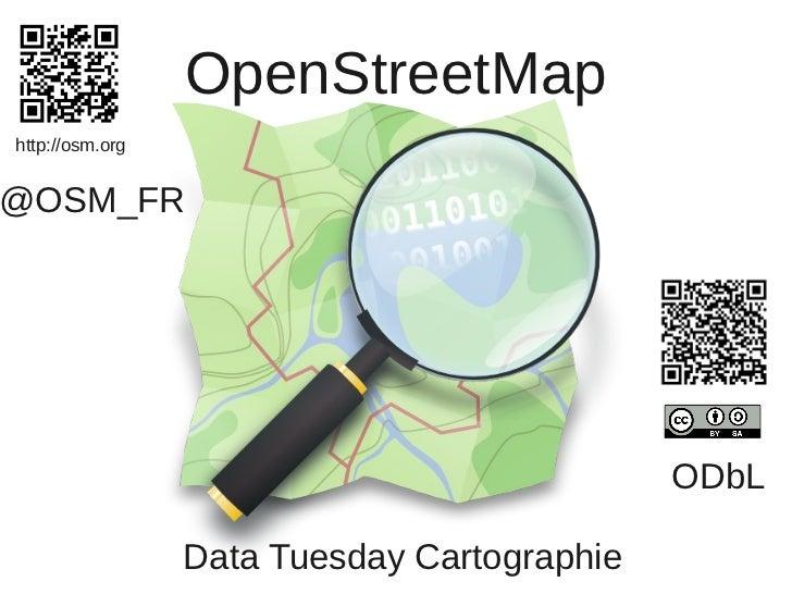 OpenStreetMaphttp://osm.org@OSM_FR                                             ODbL                 Data Tuesday Cartograp...