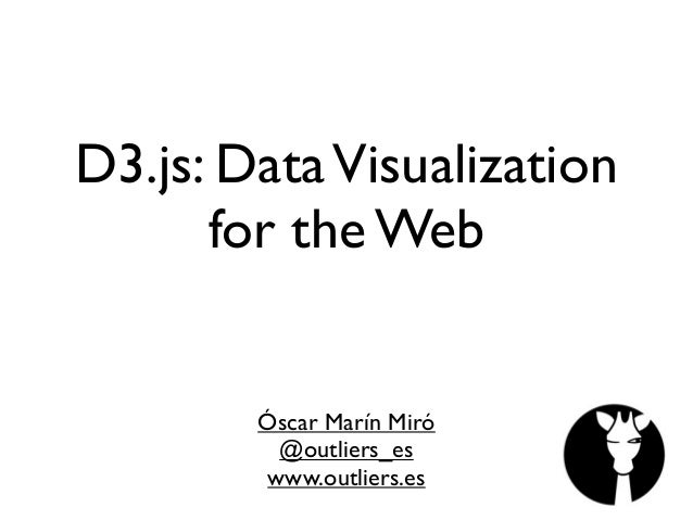 D3.js: DataVisualization for the Web Óscar Marín Miró @outliers_es www.outliers.es