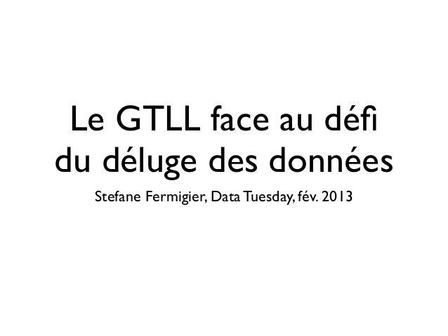 Le GTLL face au défidu déluge des données  Stefane Fermigier, Data Tuesday, fév. 2013