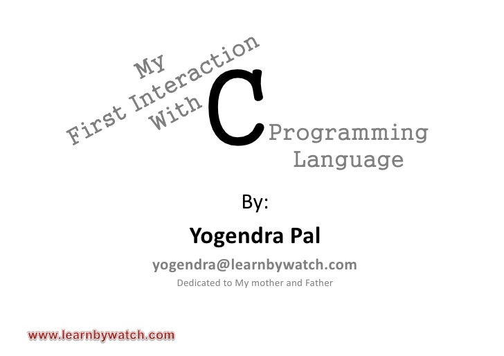 C             Programming                        Language                By:     Yogendra Pal yogendra@learnbywatch.com   ...