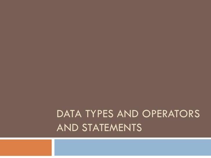 DATA TYPES AND OPERATORSAND STATEMENTS
