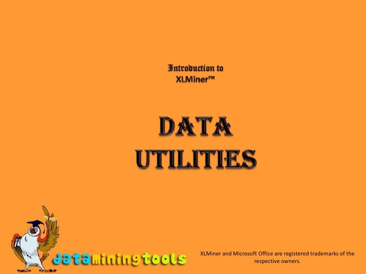 Introduction to<br />XLMiner™<br />DATA Utilities<br />XLMiner and Microsoft Office are registered trademarks of the respe...