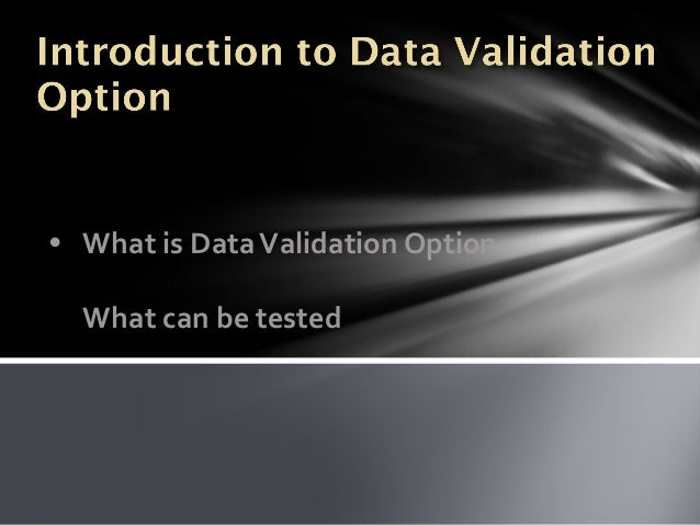 • What is Data Validation Option What can be tested
