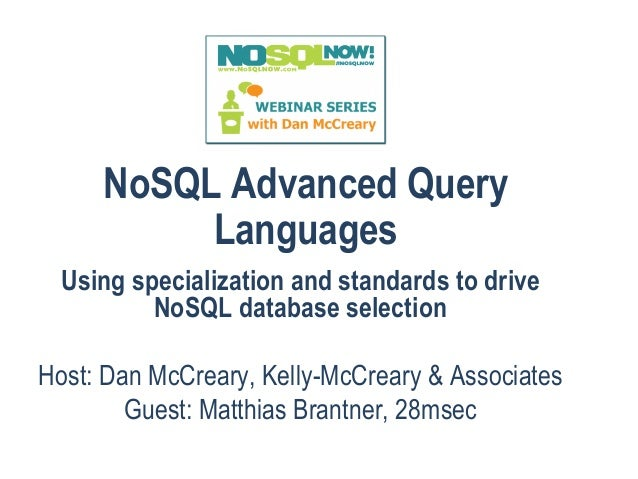 NoSQL Advanced Query Languages Using specialization and standards to drive NoSQL database selection Host: Dan McCreary, Ke...