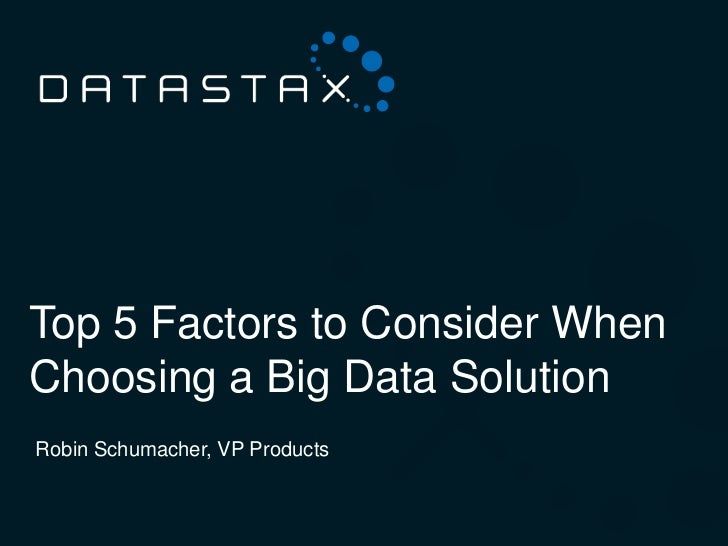 Top 5 Factors to Consider WhenChoosing a Big Data Solution Robin Schumacher, VP Products©2012 DataStax                   1