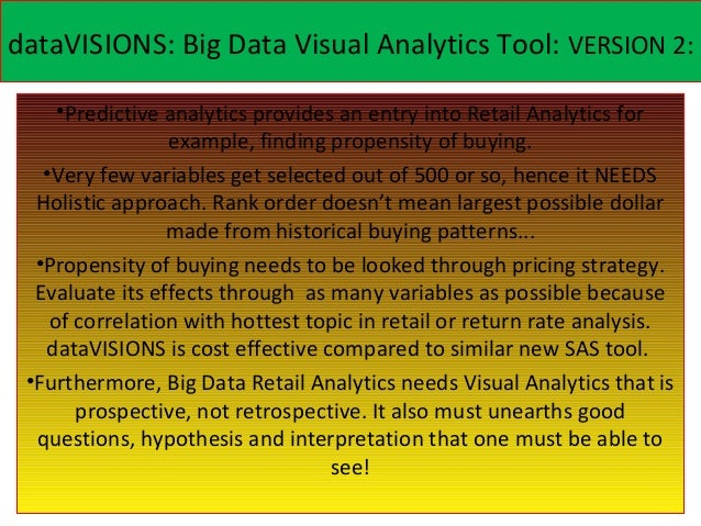 dataVISIONS: Big Data Visual Analytics Tool: VERSION 2:     •Predictive analytics provides an entry into Retail Analytics ...
