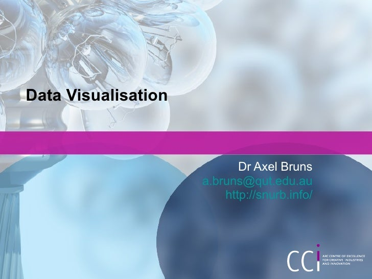 Data Visualisation Dr Axel Bruns [email_address] http://snurb.info/