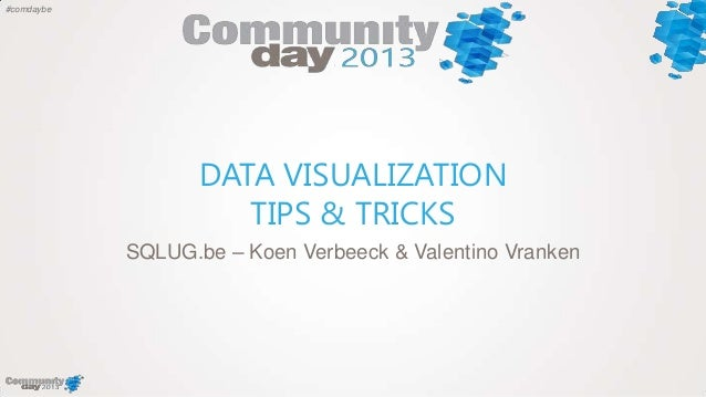 #comdaybeDATA VISUALIZATIONTIPS & TRICKSSQLUG.be – Koen Verbeeck & Valentino Vranken