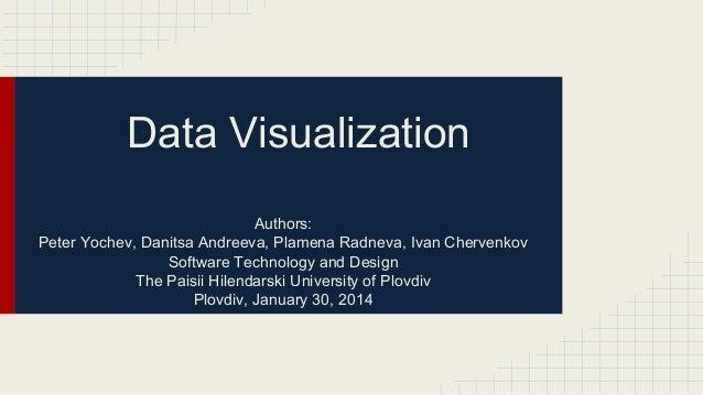 Data Visualization Authors: Peter Yochev, Danitsa Andreeva, Plamena Radneva, Ivan Chervenkov Software Technology and Desig...