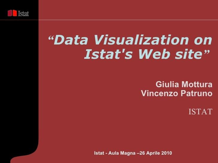 """ Data Visualization on Istat's Web site ""   Giulia Mottura Vincenzo Patruno ISTAT Istat - Aula Magna –26 Aprile  2010"