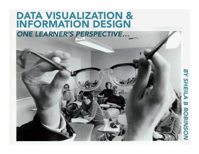 DATA VISUALIZATION & INFORMATION DESIGN ONE LEARNER'S PERSPECTIVE… BYSHEILABROBINSON