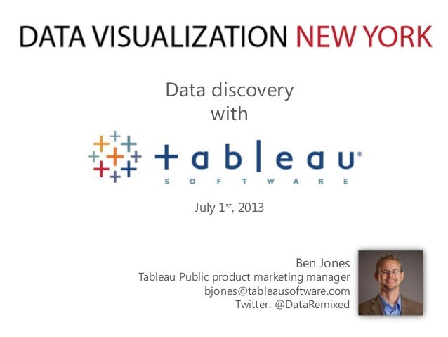 Data discovery with Ben Jones Tableau Public product marketing manager bjones@tableausoftware.com Twitter: @DataRemixed Ju...