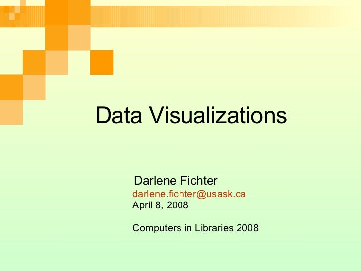 Data Visualizations Darlene Fichter  [email_address] April 8, 2008 Computers in Libraries 2008