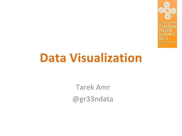 Data Visualization     Tarek Amr     @gr33ndata