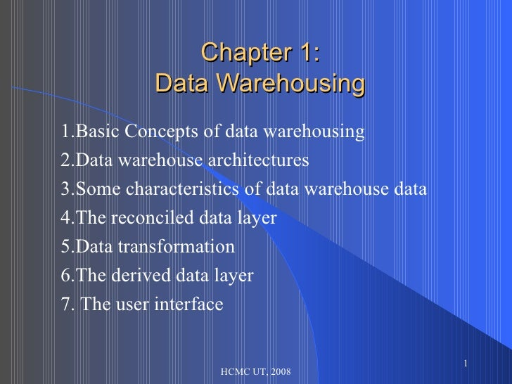 Chapter 1: Data Warehousing 1.Basic Concepts of data warehousing 2.Data warehouse architectures 3.Some characteristics of ...