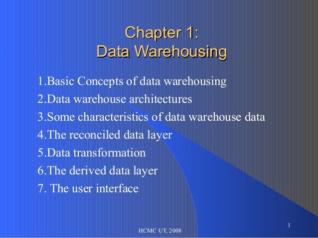 Chapter 1:           Data Warehousing1.Basic Concepts of data warehousing2.Data warehouse architectures3.Some characterist...