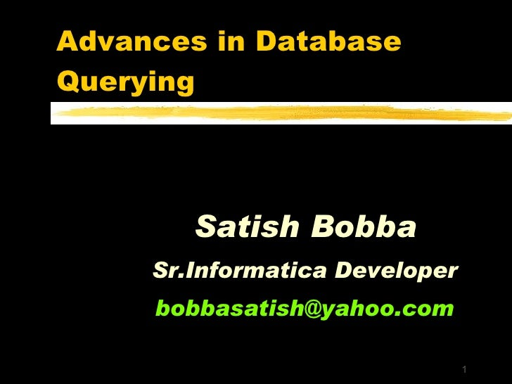 Advances in Database Querying Satish Bobba Sr.Informatica Developer [email_address]