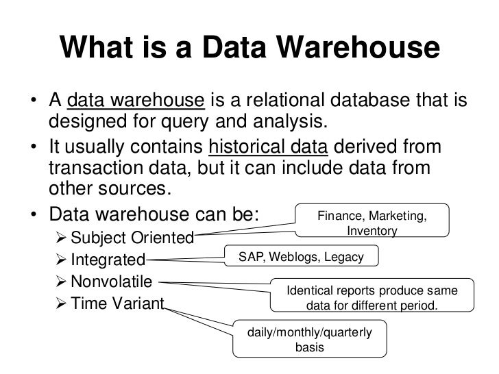 What is a Data Warehouse• A data warehouse is a relational database that is  designed for query and analysis.• It usually ...