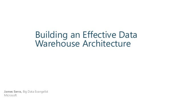 Building an Effective Data Warehouse Architecture James Serra, Big Data Evangelist Microsoft May 7-9, 2014   San Jose, CA