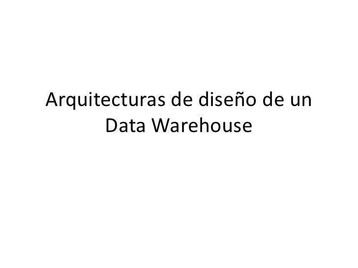 Arquitecturas de diseño de un Data Warehouse<br />