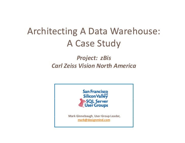 Architecting A Data Warehouse:              A Case Study          A Case Study               Project:  zBis     Carl Zeiss...