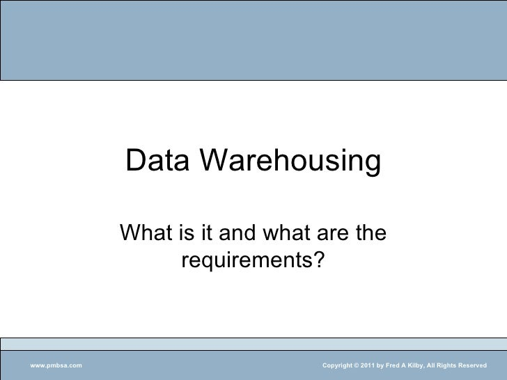 Data Warehousing What is it and what are the requirements?