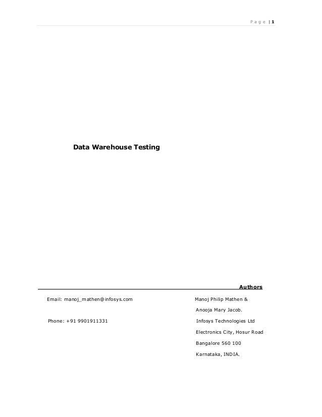 P a g e | 1 Data Warehouse Testing Authors Email: manoj_mathen@infosys.com Manoj Philip Mathen & Anooja Mary Jacob. Phone:...