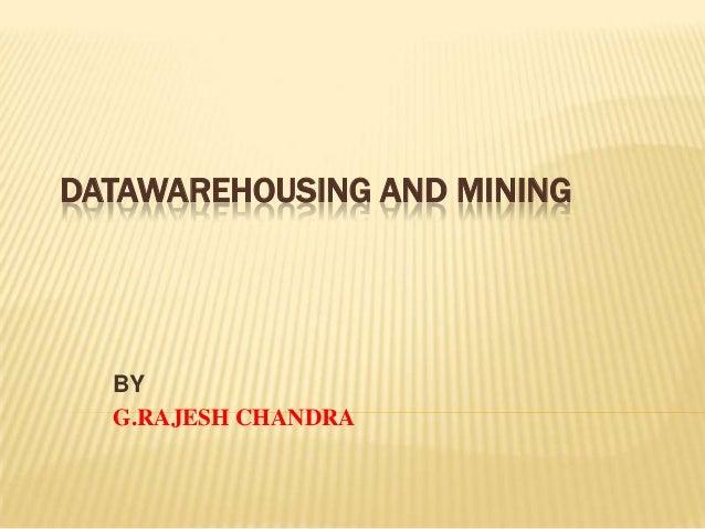 DATAWAREHOUSING AND MINING  BY G.RAJESH CHANDRA